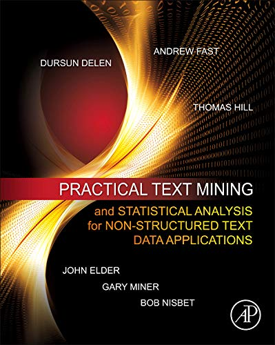Practical Text Mining and Statistical Analysis for Non-structured Text Data Applications