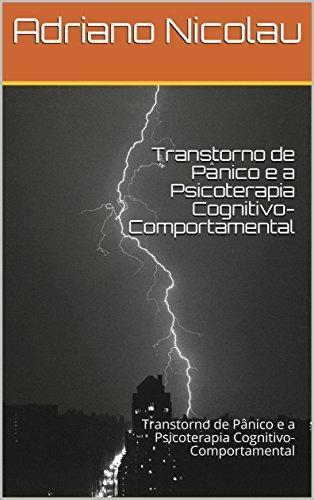 Transtorno de Pânico  e a Psicoterapia Cognitivo-Comportamental: Transtorno de Pânico  e a Psicoterapia Cognitivo-Comportamental (1)