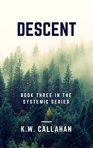 DESCENT: THE SYSTEMIC SERIES (book 3) by [CALLAHAN, K.W.]