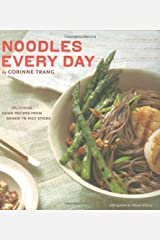 Noodles Every Day: Delicious Asian Recipes from Ramen to Rice Sticks Paperback