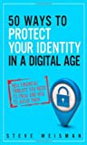 50 Ways to Protect Your Identity in a Digital Age, Steve Weisman, 013308907X