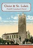 img - for Christ & St. Luke's: Norfolk's Landmark Church book / textbook / text book