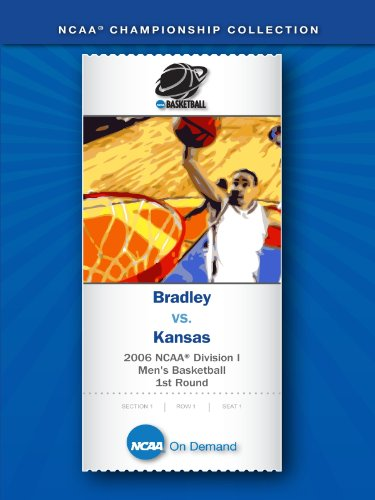 2006 NCAA(r) Division I Men's Basketball 1st Round - Bradley vs. Kansas Bradley Braves Ncaa Basketball