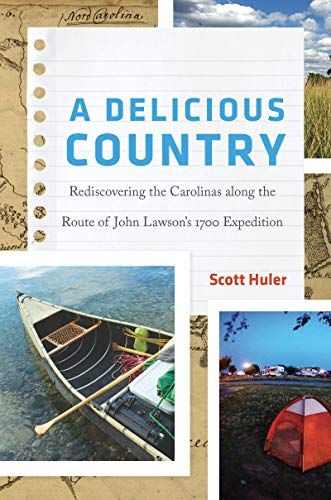 A Delicious Country: Rediscovering the Carolinas along the Route of John Lawson's 1700 Expedition