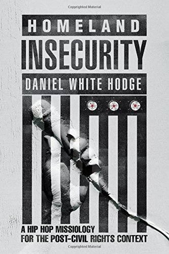 Read Online Homeland Insecurity: A Hip-Hop Missiology for the Post–Civil Rights Context PDF