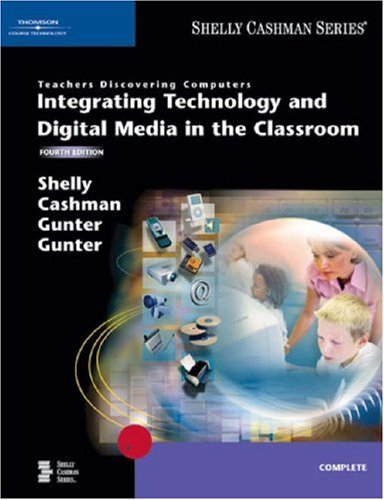 Teachers Discovering Computers: Integrating Technology and Digital Media in the Classroom, Fourth Edition (Available Titles Skills Assessment Manager (SAM) - Office 2007)