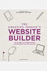 The Creative Person's Website Builder: How to Make a Pro Website Yourself Using Word Press and Other Easy Tools by Alannah Moore (2013-12-02) Paperback
