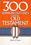 300 Sermon Outlines from the Old Testament, William H. Smitty, 0805422420
