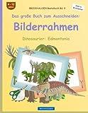 BROCKHAUSEN Bastelbuch Bd. 4 - Das große Buch zum Ausschneiden: Bilderrahmen: Dinosaurier: Edmontonia (Volume 4) (German Edition)