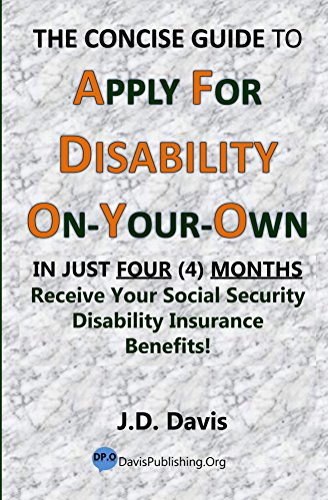 The Concise Guide to Apply for Disability On-Your-Own: In Just FOUR (4) MONTHS Receive Your Social Security Disability Insurance Benefits! by [Davis, J.D.]