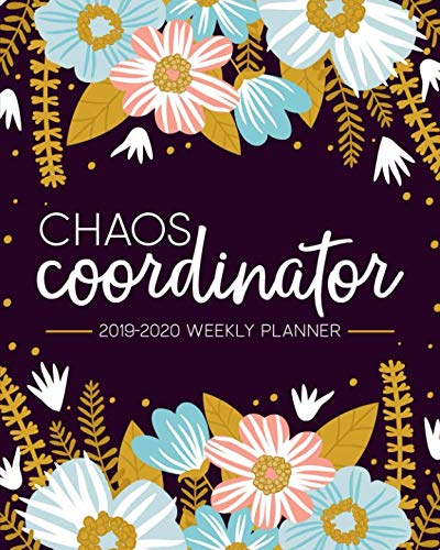 Chaos Coordinator: 2019-2020 Weekly Planner: July 1, 2019 to June 30, 2020: Weekly & Monthly View Planner, Organizer & Diary: Modern Florals in Pink Blue & Yellow 7257 (Best 2019 Weekly Planners)