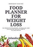 Food Planner For Weight Loss: Six Months Of Planning, Journaling, and evaluating healthy habits to Lose Weight