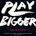 Play Bigger: How Pirates, Dreamers, and Innovators Create and Dominate Markets Audiobook by Al Ramadan, Dave Peterson, Christopher Lochhead, Kevin Maney Narrated by Sean Pratt