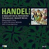 Handel Edition: L'Allegro il Penseroso ed il Moderato / Tamerlano / Ballet Music