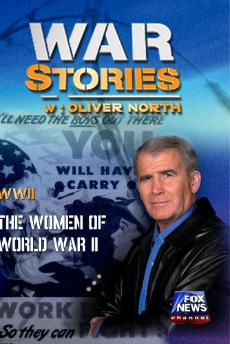 - WAR STORIES WITH OLIVER NORTH: THE WOMEN OF WORLD WAR II