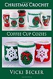 Coffee Cup Cozies, Vicki Becker, 1494436604