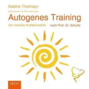 Autogenes Training: Die mentale Krafttankstelle nach Prof. Dr. Schultz Hörbuch