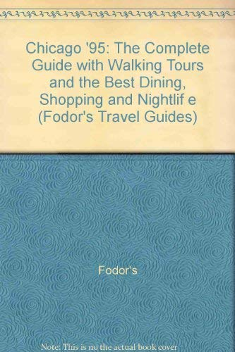 Chicago '95: The Complete Guide with Walking Tours and the Best Dining, Shopping and Nightlif e (Fodor's Travel Guides)