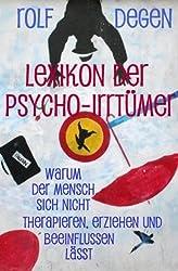 Lexikon der Psycho-Irrtümer: Warum der Mensch sich nicht therapieren, erziehen und beeinflussen lässt (German Edition)