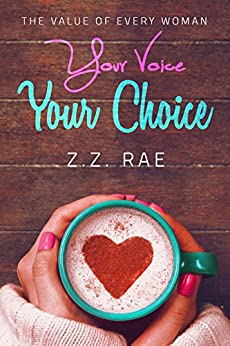Your Voice Your Choice: The Value of Every Woman by [Rae, Z.Z.]