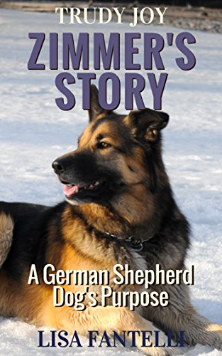 Zimmer's Story (A German Shepherd Dog's Purpose): The complete novel containing: A New Home, Grandpa's Love, Grandma's Heart, Mom's Dream (Best Ranch Dog Breeds)