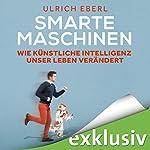 Smarte Maschinen: Wie Künstliche Intelligenz unser Leben verändert | Ulrich Eberl