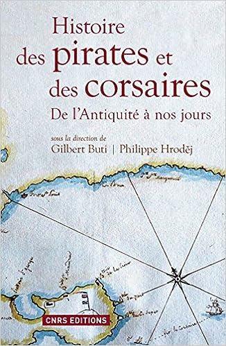 Histoire des pirates et des corsaires : De l'Antiquité à nos jours de Gilbert Buti et Philippe Hrode...
