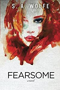 Fearsome by S. A. Wolfe (2013-09-29)