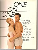 One on One : Exercising Together, the Sensual Way to Superbly Conditioned Bodies, Aquilon, Jeff and Aquilon, Nancy D., 0671503995