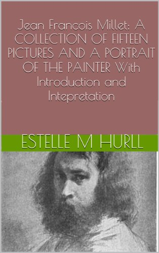 Jean Francois Millet: A COLLECTION OF FIFTEEN PICTURES AND A PORTRAIT OF THE PAINTER With Introduction and Intepretation - Jeans Cropped True