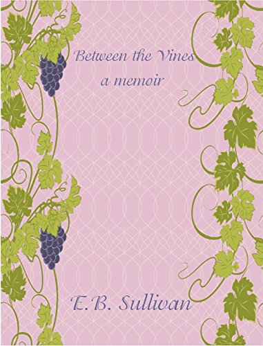 Between the Vines: A memoir by [Sullivan, E. B.]