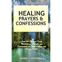 Healing Prayers and Confessions: Over 100 Powerful Daily Meditations, Prayers and Declarations for Total Healing and Divine Health