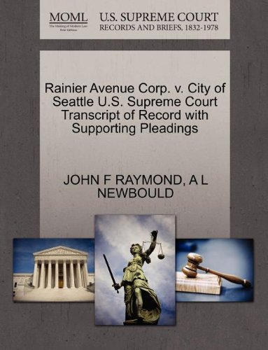 Rainier Avenue Corp. v. City of Seattle U.S. Supreme Court Transcript of Record with Supporting Pleadings