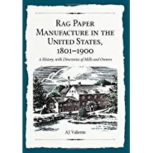 Rag Paper Manufacture in the United States, 1801-1900: A History, with Directories of Mills and Owners