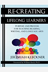 Re-Creating Lifelong Learners: Purpose and Process for Teaching Reading, Writing, and Language Arts (Volume 1) Paperback
