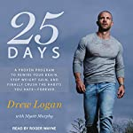 25 Days: A Proven Program to Rewire Your Brain, Stop Weight Gain, and Finally Crush the Habits You Hate - Forever | Drew Logan,Myatt Murphy