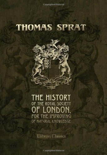 Download The History of the Royal Society of London, for the Improving of Natural Knowledge [Paperback] [2001] (Author) Thomas Sprat pdf