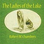 The Ladies of the Lake | Robert W. Chambers