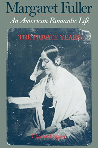 Margaret Fuller: An American Romantic Life, Vol. 1: The Private Years