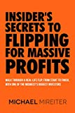 Insider's Secrets to Flipping for Massive Profits: Walk Through a Real-Life Flip, From Start To Finish, With One Of The Midwest's Biggest Investors