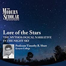 The Modern Scholar: Lore of the Stars: The Mythological Narrative of the Night Sky Lecture by Professor Timothy B. Shutt Narrated by Professor Timothy B. Shutt