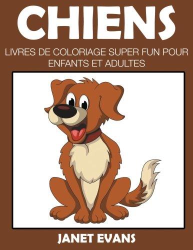 Chiens: Livres De Coloriage Super Fun Pour Enfants Et Adultes (French Edition) ebook