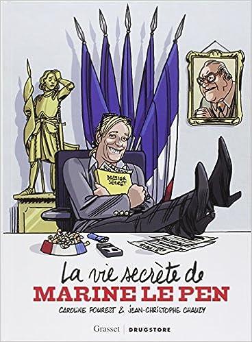 Téléchargement gratuit de livres électroniques en pdf La vie secrète de Marine Le Pen by Caroline Fourest,Jean-Christophe Chauzy PDF CHM ePub