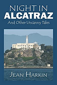 Night in Alcatraz: And Other Uncanny Tales by [Harkin, Jean]