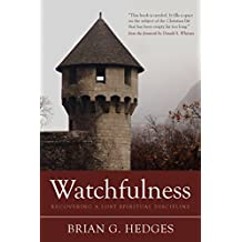 Watchfulness: Recovering a Lost Spiritual Discipline