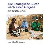 Die unmögliche Suche nach einer Aufgabe: Ein Bericht aus Mali (German Edition)