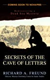 Secrets of the Cave of Letters, Richard A. Freund, 1591022053