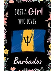 Just A Girl Who Loves Barbados: A Nice Floral Notebook Gift For Barbados Girls | Cute Gift For Christmas ,Valentine Day ,Birthday | Barbados Wide Ruled Composition Notebook - 6 x 9 Inch - 110 Pages | Barbados Lovers Notebook