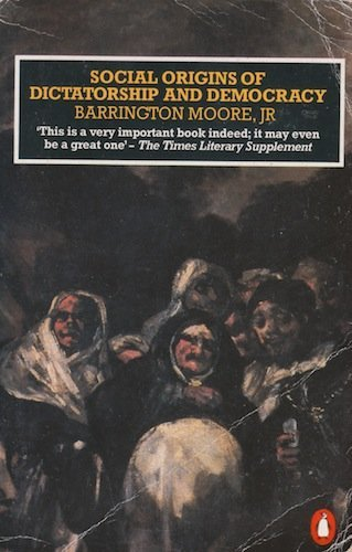 Social Origins of Dictatorship and Democracy: Lord and Peasant in the Making of the Modern World by Barrington, Jr. Moore (1991-02-28)