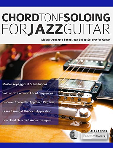 Chord Tone Soloing for Jazz Guitar: Master Arpeggio-Based Soloing for Jazz  Guitar (Play jazz guitar)